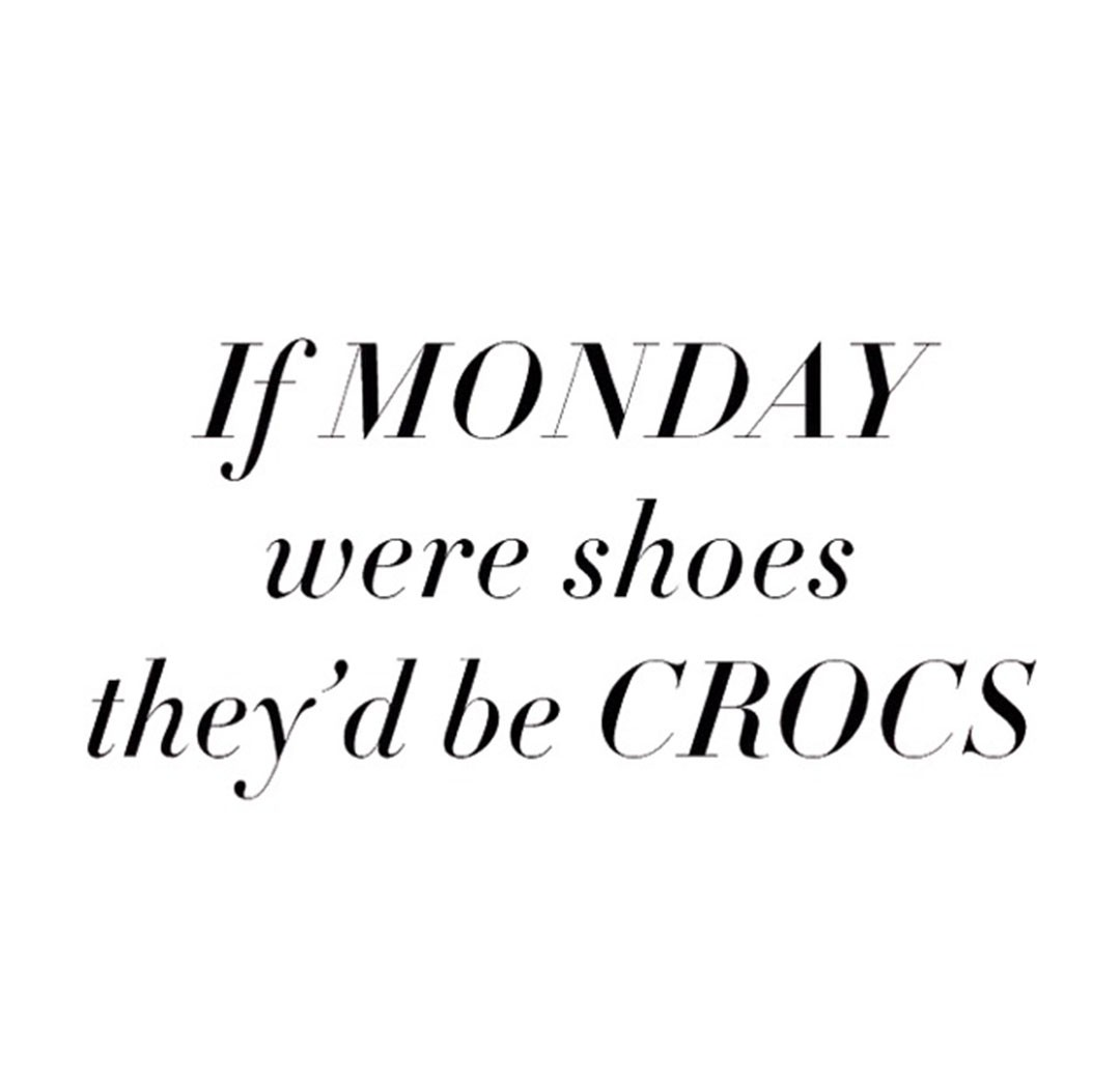 1_if_monday_were_shoes_they_d_be_crocs